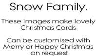 Snow Family.   These images make lovely  Christmas Cards  Can be customised with Merry or Happy Christmas  on request